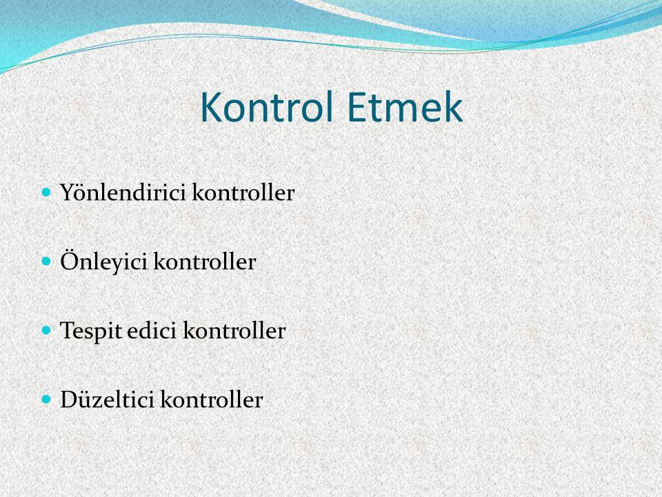 Kontrol Etmek Yönlendirici kontroller Önleyici kontroller Tespit edici kontroller Düzeltici kontroller