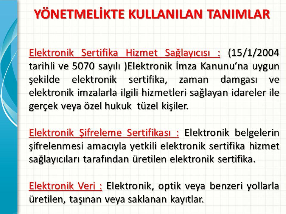 YÖNETMELİKTE KULLANILAN TANIMLAR Elektronik Sertifika Hizmet Sağlayıcısı : (15/1/2004 tarihli ve 5070 sayılı )Elektronik İmza Kanunu'na uygun şekilde