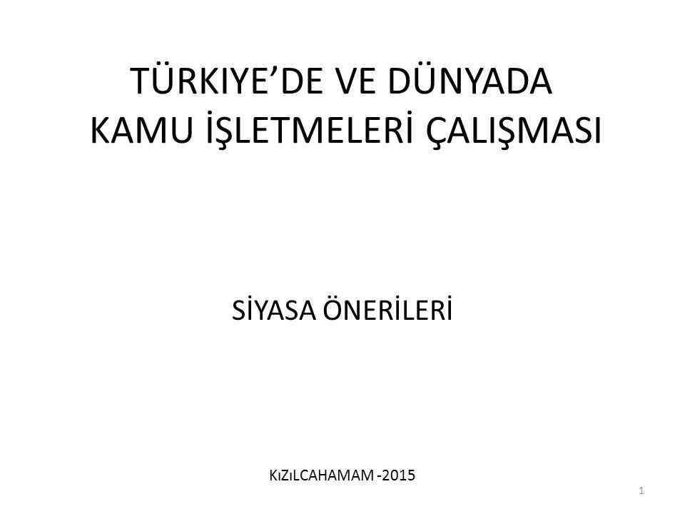 TÜRKIYE'DE VE DÜNYADA KAMU İŞLETMELERİ ÇALIŞMASI SİYASA ÖNERİLERİ KıZıLCAHAMAM -2015 1