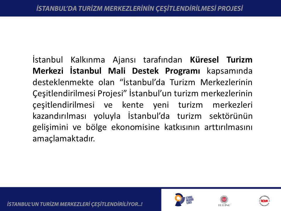 İstanbul Kalkınma Ajansı tarafından Küresel Turizm Merkezi İstanbul Mali Destek Programı kapsamında desteklenmekte olan İstanbul'da Turizm Merkezlerinin Çeşitlendirilmesi Projesi İstanbul'un turizm merkezlerinin çeşitlendirilmesi ve kente yeni turizm merkezleri kazandırılması yoluyla İstanbul'da turizm sektörünün gelişimini ve bölge ekonomisine katkısının arttırılmasını amaçlamaktadır.