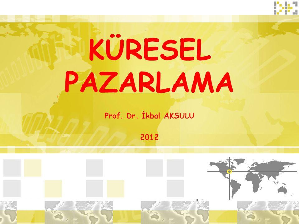 KÜRESEL PAZARLAMA Prof. Dr. İkbal AKSULU 2012