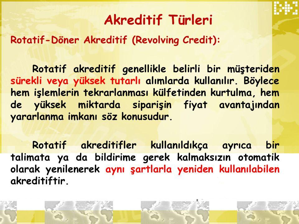 Akreditif Türleri Rotatif-Döner Akreditif (Revolving Credit): Rotatif akreditif genellikle belirli bir müşteriden sürekli veya yüksek tutarlı alımlard