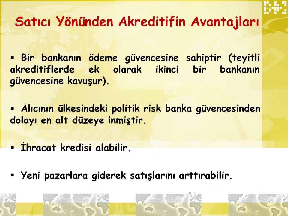 Satıcı Yönünden Akreditifin Avantajları  Bir bankanın ödeme güvencesine sahiptir (teyitli akreditiflerde ek olarak ikinci bir bankanın güvencesine ka