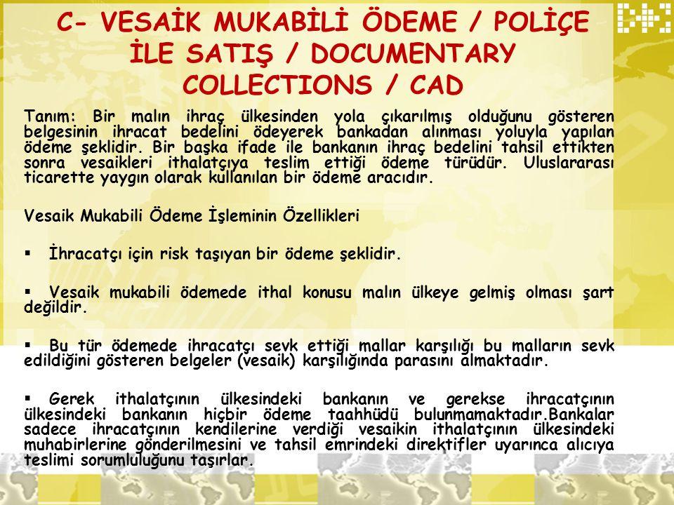 C- VESAİK MUKABİLİ ÖDEME / POLİÇE İLE SATIŞ / DOCUMENTARY COLLECTIONS / CAD Tanım: Bir malın ihraç ülkesinden yola çıkarılmış olduğunu gösteren belges