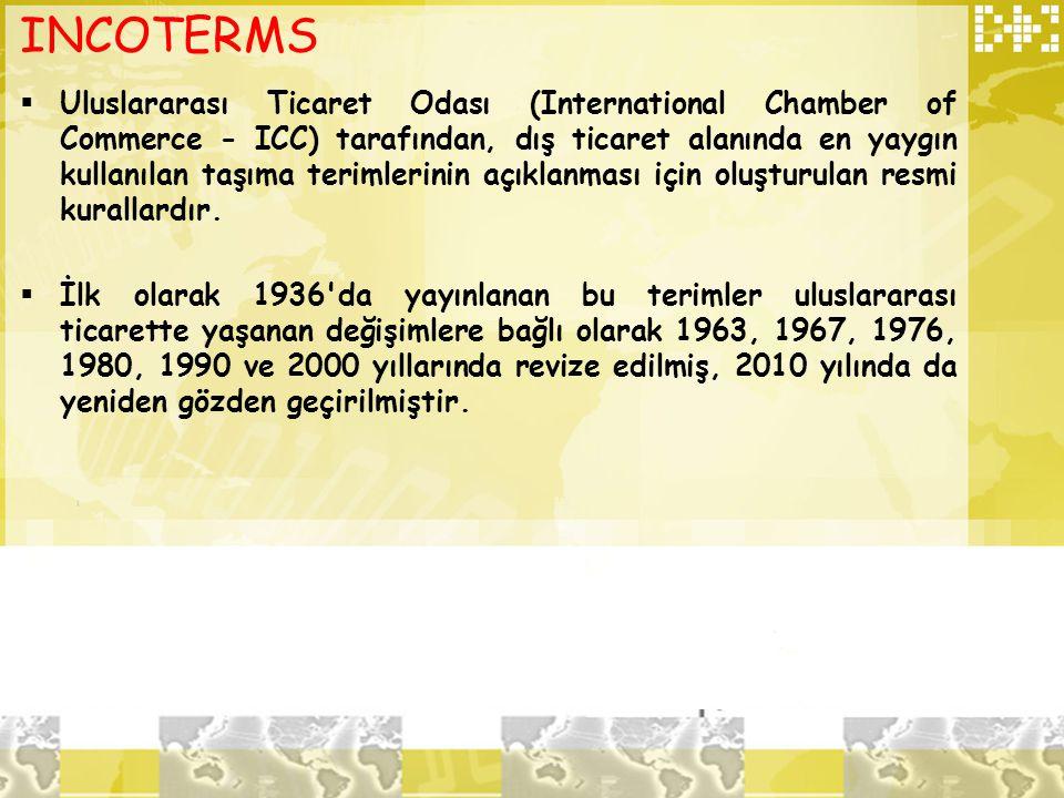 INCOTERMS  Uluslararası Ticaret Odası (International Chamber of Commerce - ICC) tarafından, dış ticaret alanında en yaygın kullanılan taşıma terimler