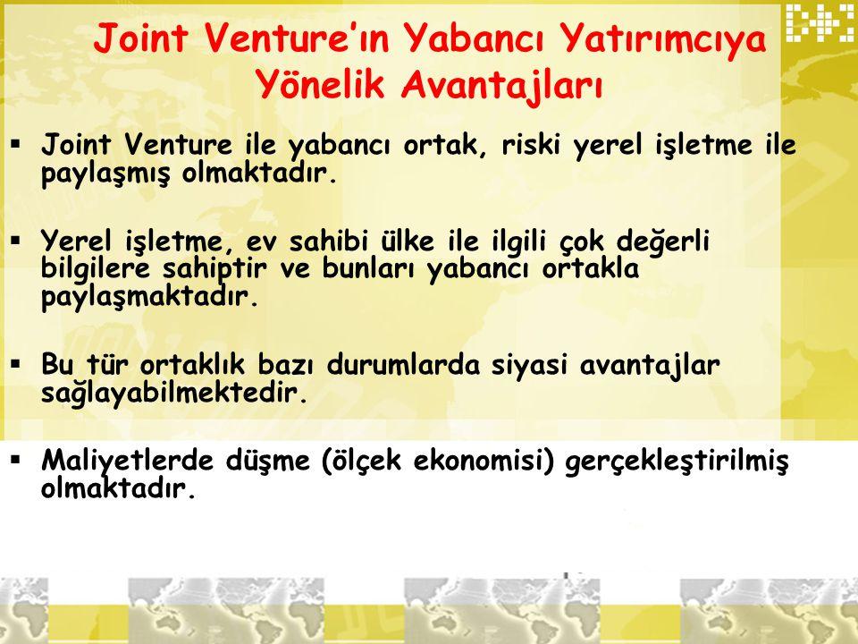 Joint Venture'ın Yabancı Yatırımcıya Yönelik Avantajları  Joint Venture ile yabancı ortak, riski yerel işletme ile paylaşmış olmaktadır.  Yerel işle
