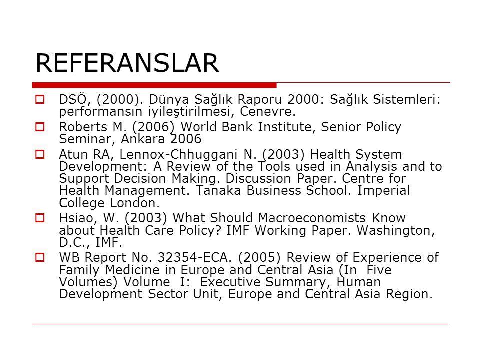 REFERANSLAR  DSÖ, (2000). Dünya Sağlık Raporu 2000: Sağlık Sistemleri: performansın iyileştirilmesi, Cenevre.  Roberts M. (2006) World Bank Institut