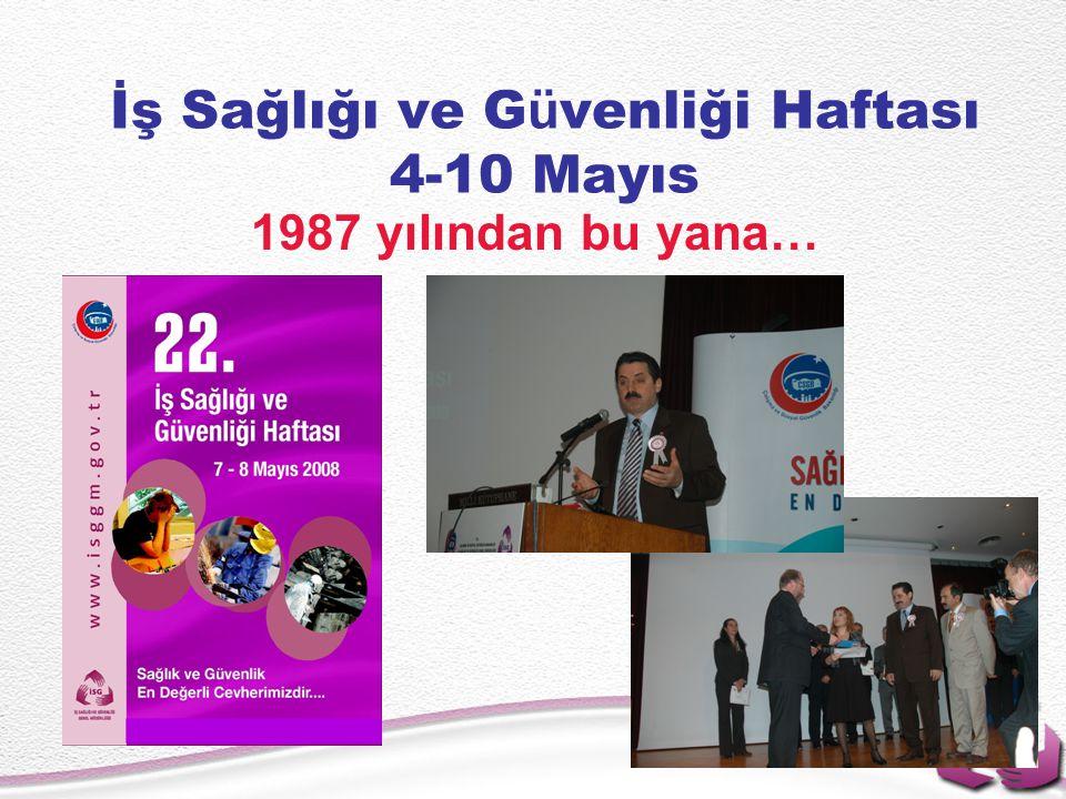 İş Sağlığı ve G ü venliği Haftası 4-10 Mayıs 1987 yılından bu yana…