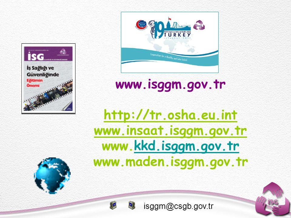 www.isggm.gov.tr http://tr.osha.eu.int www.insaat.isggm.gov.tr www.kkd.isggm.gov.trkkd.isggm.gov.tr www.maden.isggm.gov.tr isggm@csgb.gov.tr