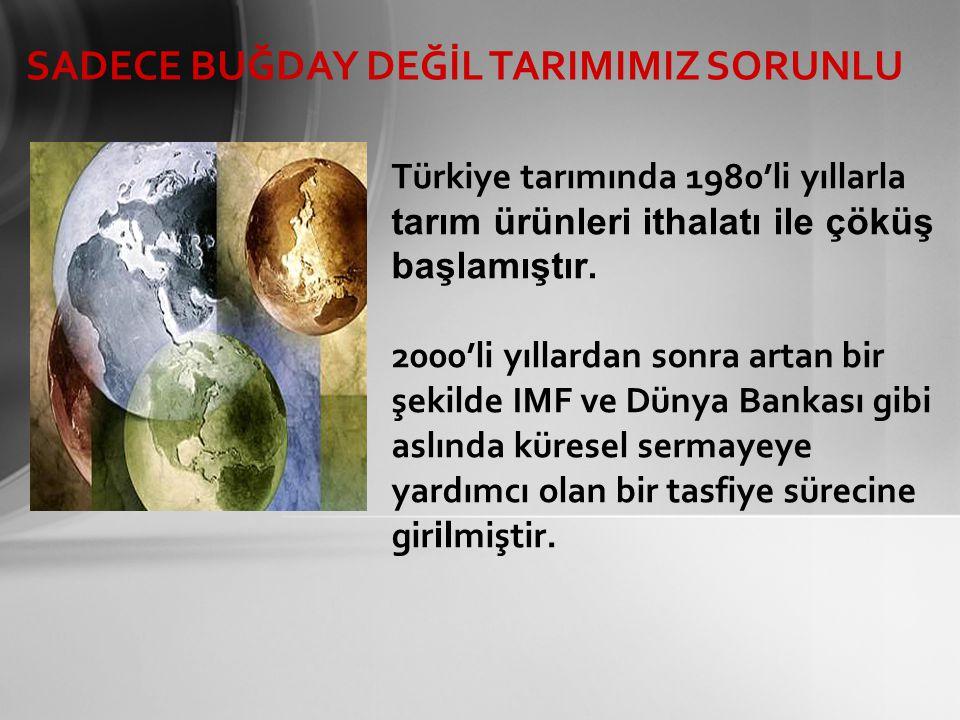 Türkiye tarımında 1980'li yıllarla tarım ürünleri ithalatı ile çöküş başlamıştır.