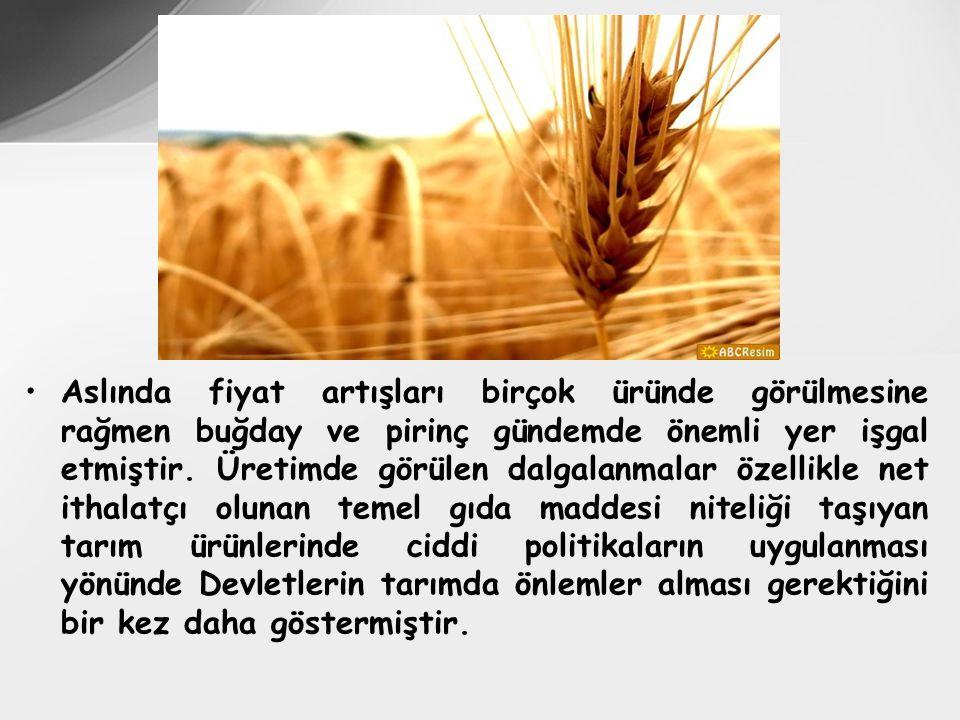 Aslında fiyat artışları birçok üründe görülmesine rağmen buğday ve pirinç gündemde önemli yer işgal etmiştir.