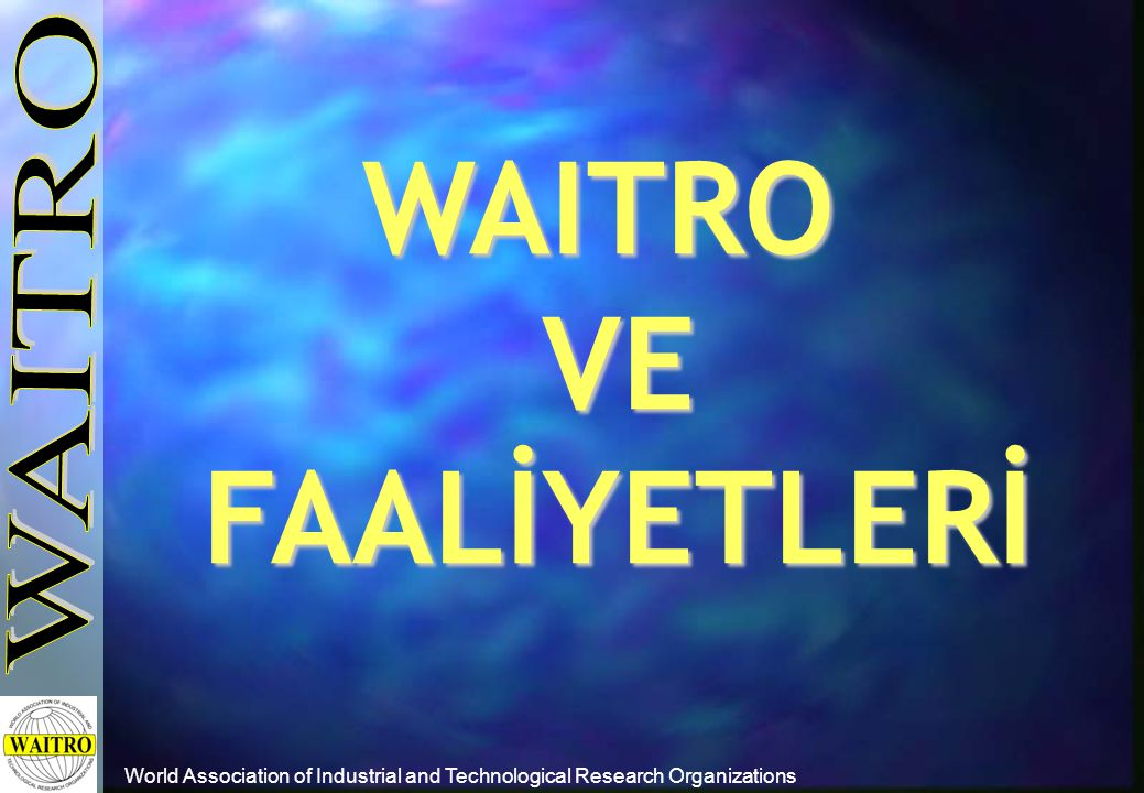World Association of Industrial and Technological Research Organizations FAALİYETLER 4.