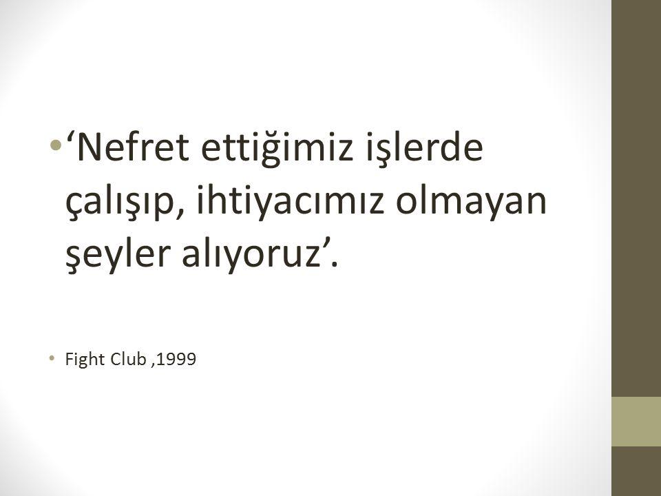 'Nefret ettiğimiz işlerde çalışıp, ihtiyacımız olmayan şeyler alıyoruz'. Fight Club,1999