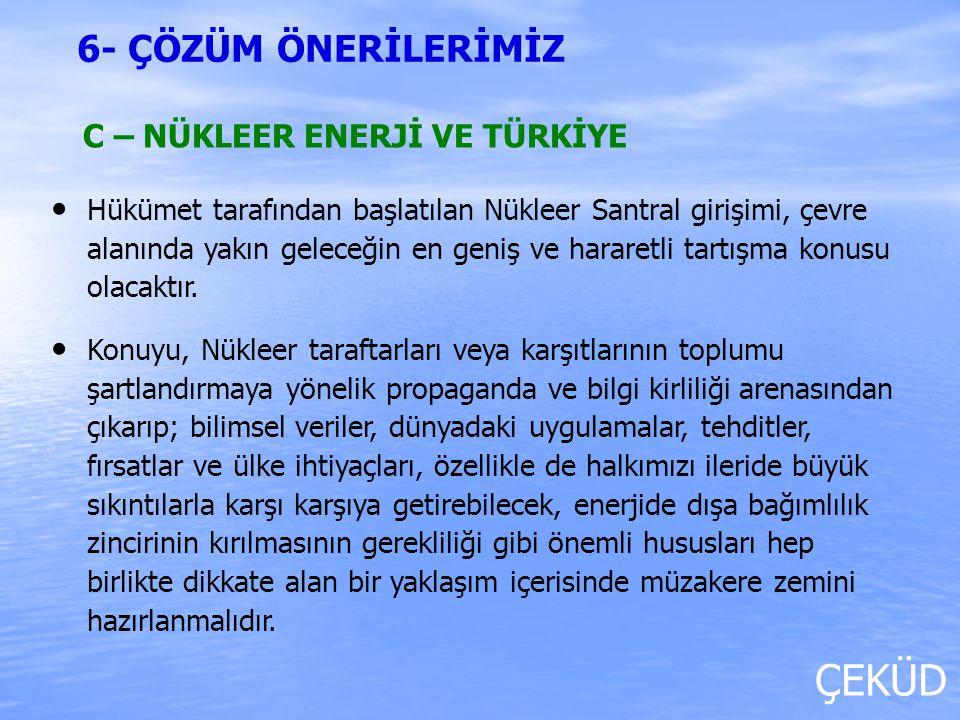 C – NÜKLEER ENERJİ VE TÜRKİYE Hükümet tarafından başlatılan Nükleer Santral girişimi, çevre alanında yakın geleceğin en geniş ve hararetli tartışma ko