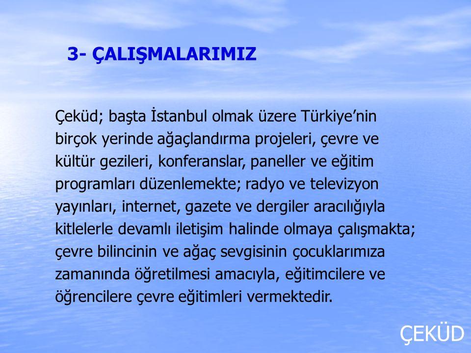 ÇEKÜD Çeküd; başta İstanbul olmak üzere Türkiye'nin birçok yerinde ağaçlandırma projeleri, çevre ve kültür gezileri, konferanslar, paneller ve eğitim