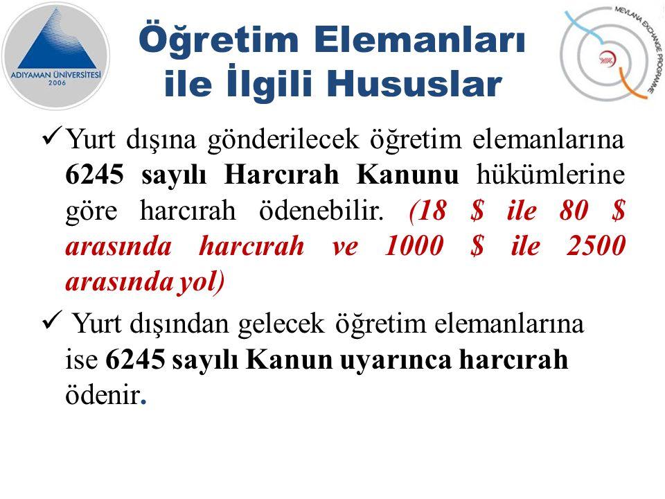 Öğretim Elemanları ile İlgili Hususlar Yurt dışına gönderilecek öğretim elemanlarına 6245 sayılı Harcırah Kanunu hükümlerine göre harcırah ödenebilir.