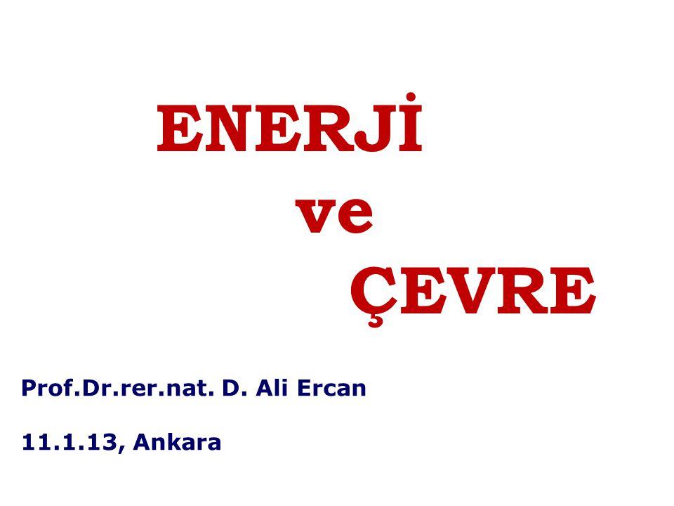 Prof.Dr.rer.nat. D. Ali Ercan 11.1.13, Ankara ENERJİ ve ÇEVRE