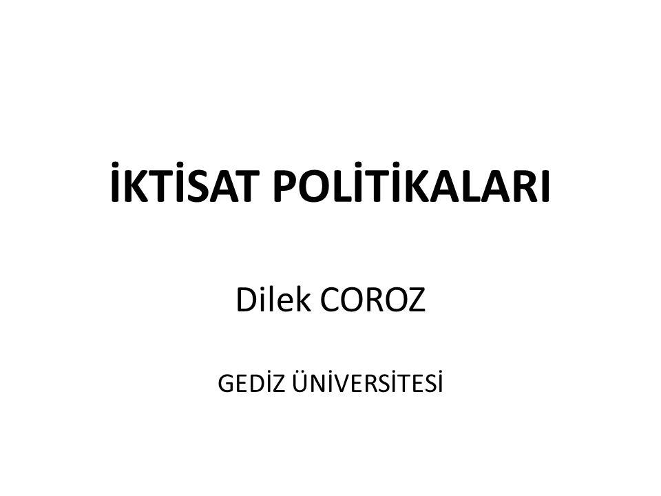 İKTİSAT POLİTİKALARI Dilek COROZ GEDİZ ÜNİVERSİTESİ