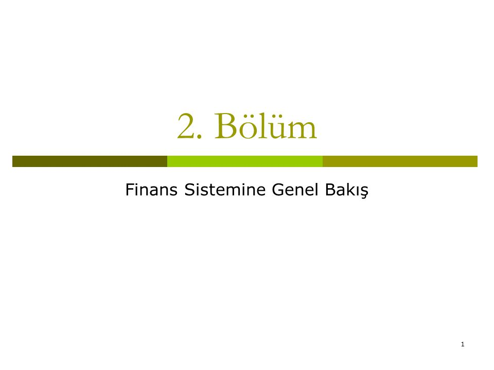 1 2. Bölüm Finans Sistemine Genel Bakış