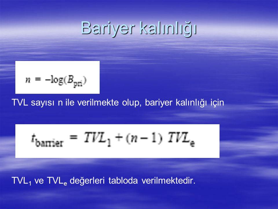 Bariyer kalınlığı TVL sayısı n ile verilmekte olup, bariyer kalınlığı için TVL 1 ve TVL e değerleri tabloda verilmektedir.