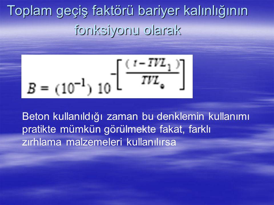 Toplam geçiş faktörü bariyer kalınlığının fonksiyonu olarak Beton kullanıldığı zaman bu denklemin kullanımı pratikte mümkün görülmekte fakat, farklı z