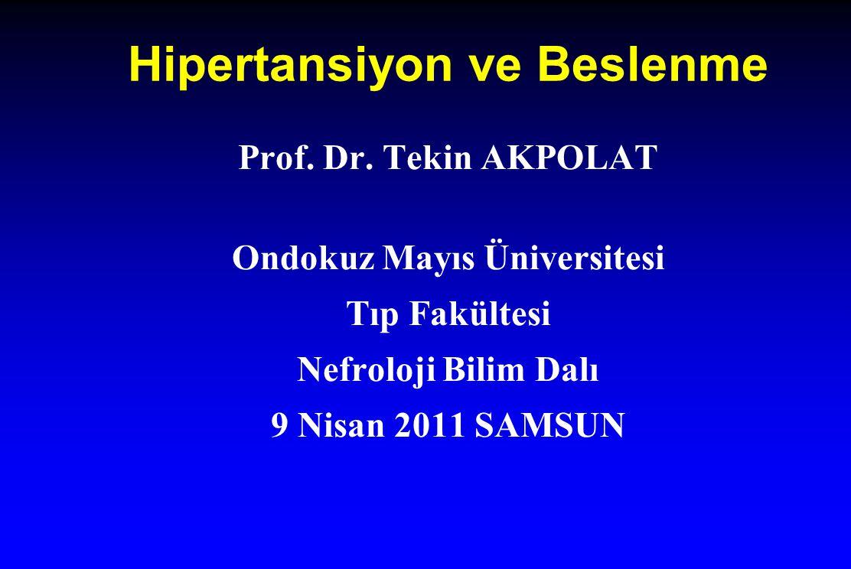 Hipertansiyon ve Beslenme Prof. Dr. Tekin AKPOLAT Ondokuz Mayıs Üniversitesi Tıp Fakültesi Nefroloji Bilim Dalı 9 Nisan 2011 SAMSUN