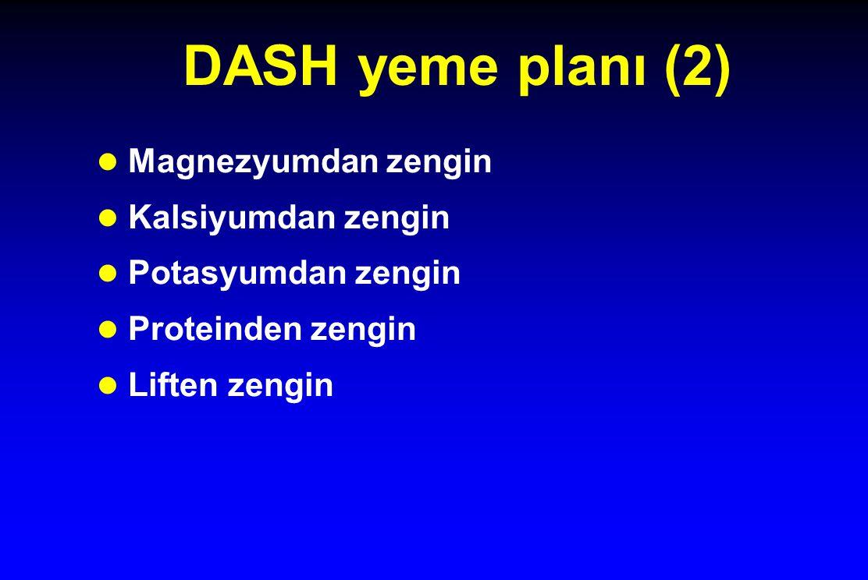DASH yeme planı (2) l Magnezyumdan zengin l Kalsiyumdan zengin l Potasyumdan zengin l Proteinden zengin l Liften zengin