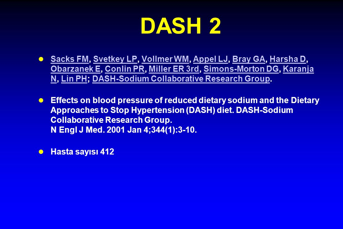 DASH 2 l Sacks FM, Svetkey LP, Vollmer WM, Appel LJ, Bray GA, Harsha D, Obarzanek E, Conlin PR, Miller ER 3rd, Simons-Morton DG, Karanja N, Lin PH; DASH-Sodium Collaborative Research Group.