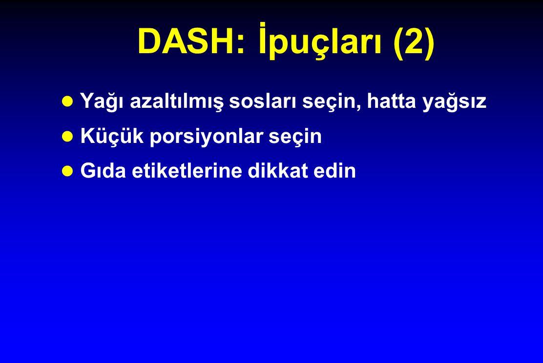DASH: İpuçları (2) l Yağı azaltılmış sosları seçin, hatta yağsız l Küçük porsiyonlar seçin l Gıda etiketlerine dikkat edin