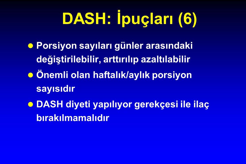 DASH: İpuçları (6) l Porsiyon sayıları günler arasındaki değiştirilebilir, arttırılıp azaltılabilir l Önemli olan haftalık/aylık porsiyon sayısıdır l