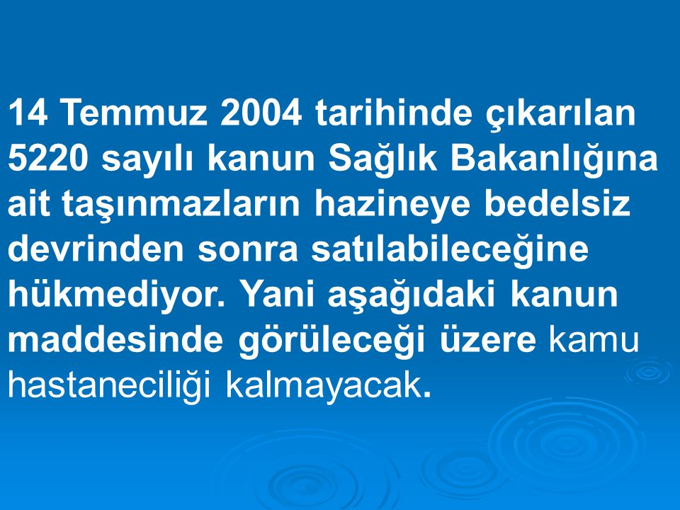 14 Temmuz 2004 tarihinde çıkarılan 5220 sayılı kanun Sağlık Bakanlığına ait taşınmazların hazineye bedelsiz devrinden sonra satılabileceğine hükmediyor.