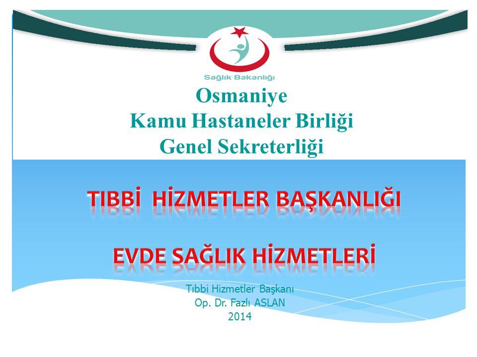 Tıbbi Hizmetler Başkanı Op. Dr. Fazlı ASLAN 2014 Osmaniye Kamu Hastaneler Birliği Genel Sekreterliği