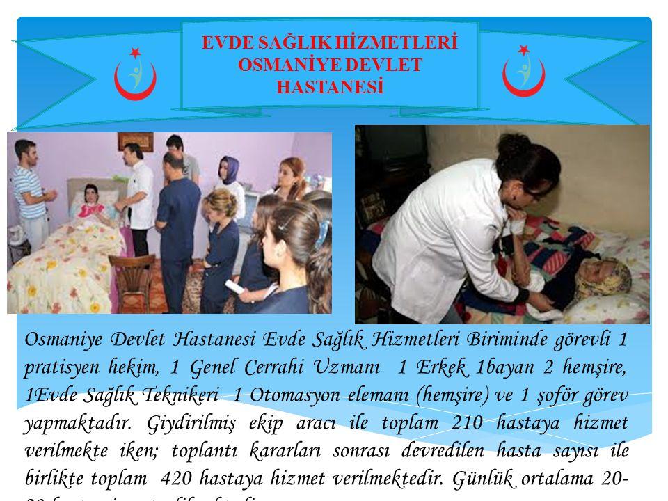 EVDE SAĞLIK HİZMETLERİ OSMANİYE DEVLET HASTANESİ Osmaniye Devlet Hastanesi Evde Sağlık Hizmetleri Biriminde görevli 1 pratisyen hekim, 1 Genel Cerrahi