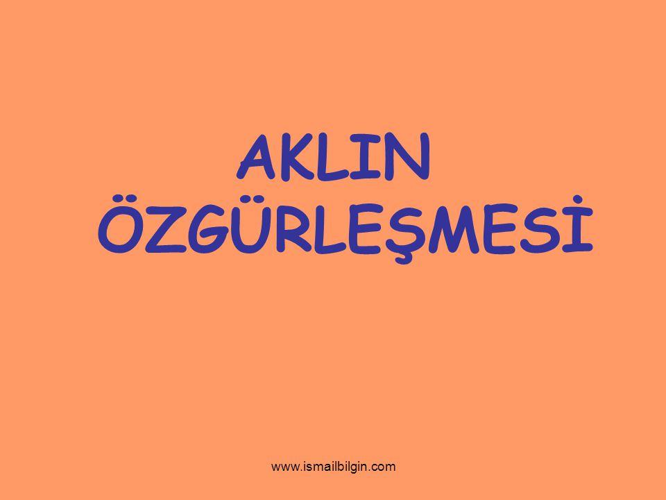 www.ismailbilgin.com AKLIN ÖZGÜRLEŞMESİ