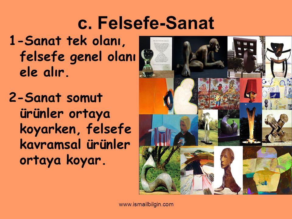 www.ismailbilgin.com 3-Sanatın da felsefenin de ürünleri tektir.