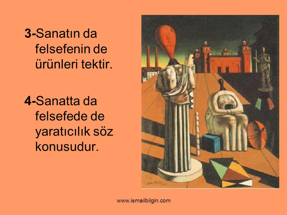 www.ismailbilgin.com 3-Sanatın da felsefenin de ürünleri tektir. 4-Sanatta da felsefede de yaratıcılık söz konusudur.