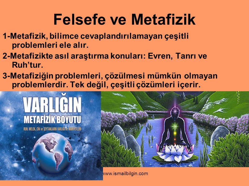 Felsefe ve Metafizik 1-Metafizik, bilimce cevaplandırılamayan çeşitli problemleri ele alır. 2-Metafizikte asıl araştırma konuları: Evren, Tanrı ve Ruh