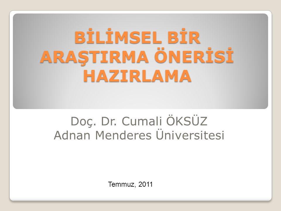 BİLİMSEL BİR ARAŞTIRMA ÖNERİSİ HAZIRLAMA Doç. Dr. Cumali ÖKSÜZ Adnan Menderes Üniversitesi Temmuz, 2011