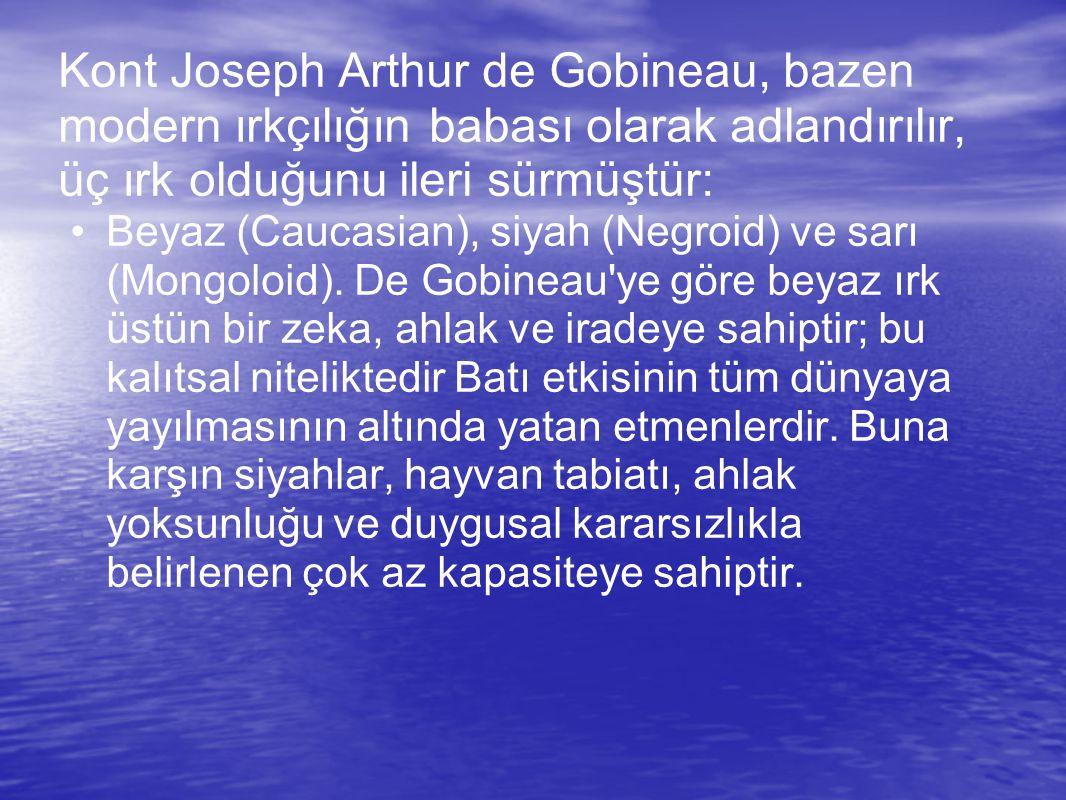 Kont Joseph Arthur de Gobineau, bazen modern ırkçılığın babası olarak adlandırılır, üç ırk olduğunu ileri sürmüştür: Beyaz (Caucasian), siyah (Negroid