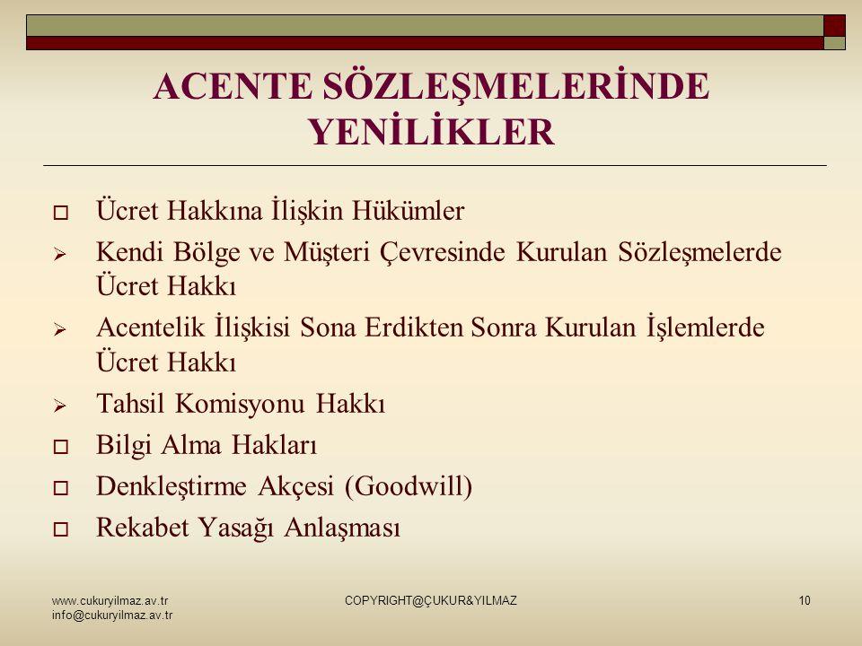 www.cukuryilmaz.av.tr info@cukuryilmaz.av.tr COPYRIGHT@ÇUKUR&YILMAZ10 ACENTE SÖZLEŞMELERİNDE YENİLİKLER  Ücret Hakkına İlişkin Hükümler  Kendi Bölge