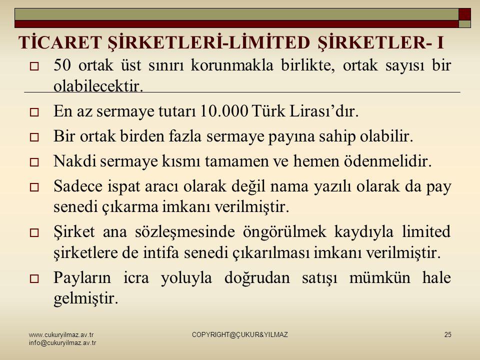 TİCARET ŞİRKETLERİ-LİMİTED ŞİRKETLER- I  50 ortak üst sınırı korunmakla birlikte, ortak sayısı bir olabilecektir.  En az sermaye tutarı 10.000 Türk