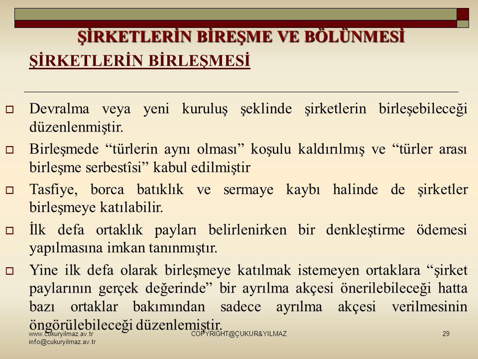 www.cukuryilmaz.av.tr info@cukuryilmaz.av.tr COPYRIGHT@ÇUKUR&YILMAZ29  Devralma veya yeni kuruluş şeklinde şirketlerin birleşebileceği düzenlenmiştir