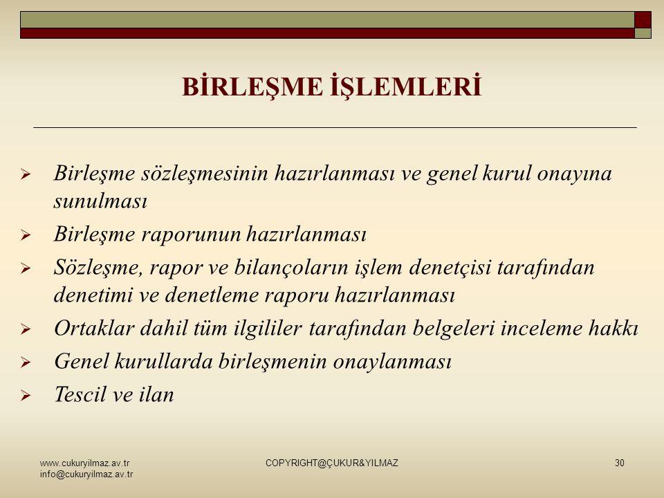 www.cukuryilmaz.av.tr info@cukuryilmaz.av.tr COPYRIGHT@ÇUKUR&YILMAZ30  Birleşme sözleşmesinin hazırlanması ve genel kurul onayına sunulması  Birleşm
