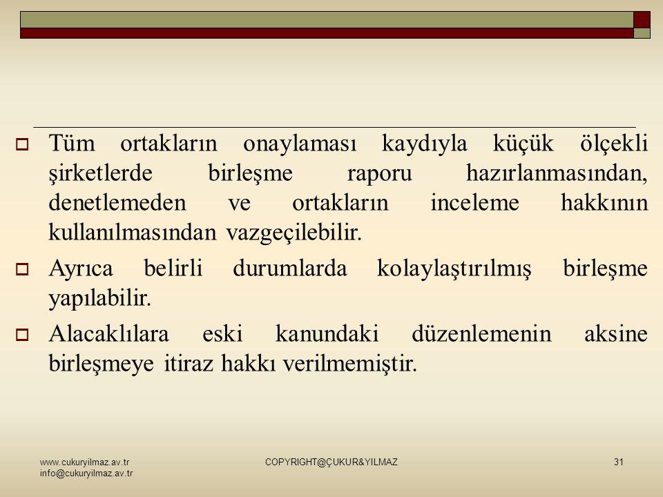 www.cukuryilmaz.av.tr info@cukuryilmaz.av.tr COPYRIGHT@ÇUKUR&YILMAZ31  Tüm ortakların onaylaması kaydıyla küçük ölçekli şirketlerde birleşme raporu hazırlanmasından, denetlemeden ve ortakların inceleme hakkının kullanılmasından vazgeçilebilir.