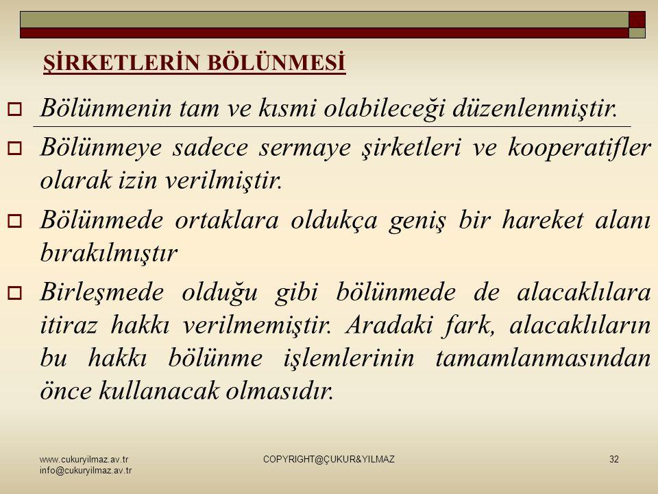 www.cukuryilmaz.av.tr info@cukuryilmaz.av.tr COPYRIGHT@ÇUKUR&YILMAZ32 ŞİRKETLERİN BÖLÜNMESİ  Bölünmenin tam ve kısmi olabileceği düzenlenmiştir.  Bö