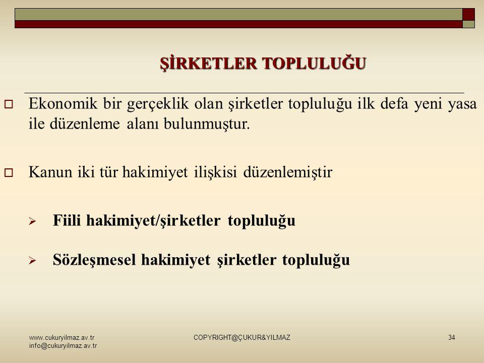 www.cukuryilmaz.av.tr info@cukuryilmaz.av.tr COPYRIGHT@ÇUKUR&YILMAZ34 ŞİRKETLER TOPLULUĞU  Ekonomik bir gerçeklik olan şirketler topluluğu ilk defa yeni yasa ile düzenleme alanı bulunmuştur.