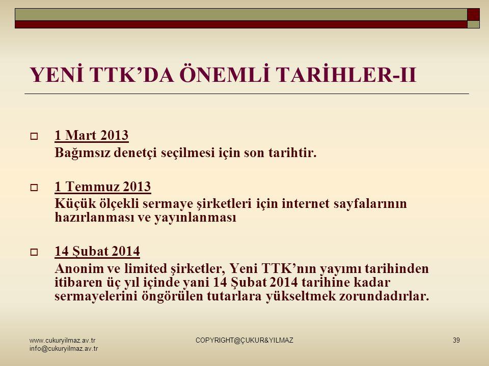 www.cukuryilmaz.av.tr info@cukuryilmaz.av.tr COPYRIGHT@ÇUKUR&YILMAZ39 YENİ TTK'DA ÖNEMLİ TARİHLER-II  1 Mart 2013 Bağımsız denetçi seçilmesi için son