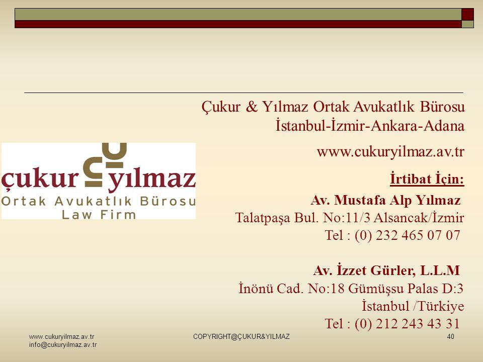 www.cukuryilmaz.av.tr info@cukuryilmaz.av.tr COPYRIGHT@ÇUKUR&YILMAZ40 Çukur & Yılmaz Ortak Avukatlık Bürosu İstanbul-İzmir-Ankara-Adana www.cukuryilma