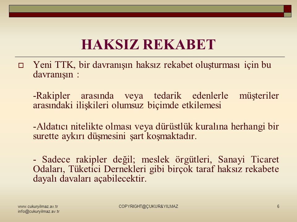 www.cukuryilmaz.av.tr info@cukuryilmaz.av.tr COPYRIGHT@ÇUKUR&YILMAZ6 HAKSIZ REKABET  Yeni TTK, bir davranışın haksız rekabet oluşturması için bu davr