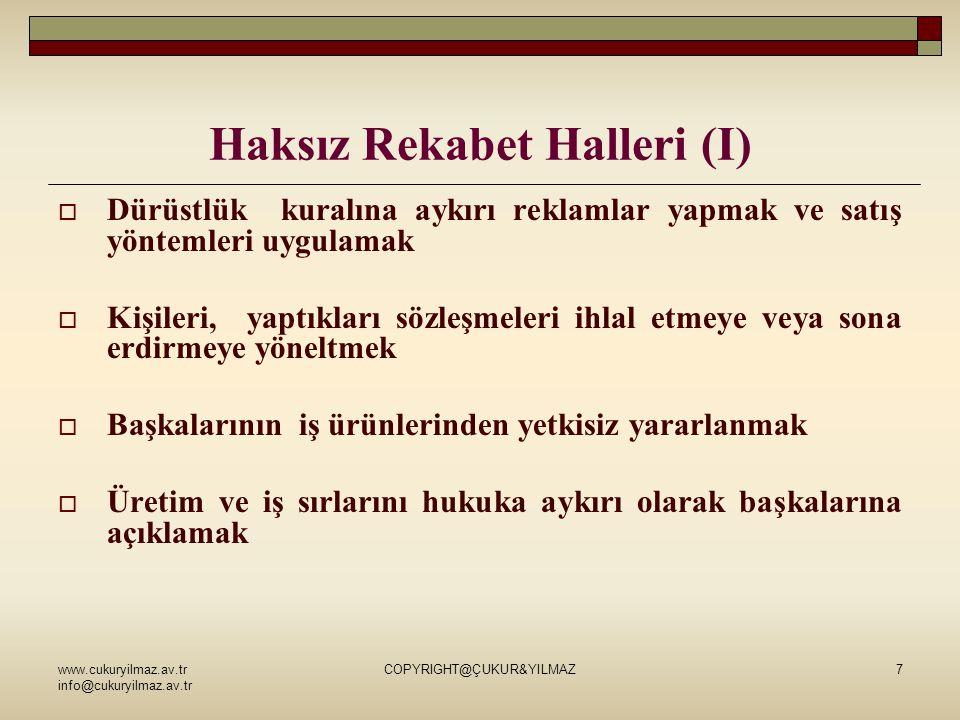www.cukuryilmaz.av.tr info@cukuryilmaz.av.tr COPYRIGHT@ÇUKUR&YILMAZ7 Haksız Rekabet Halleri (I)  Dürüstlük kuralına aykırı reklamlar yapmak ve satış